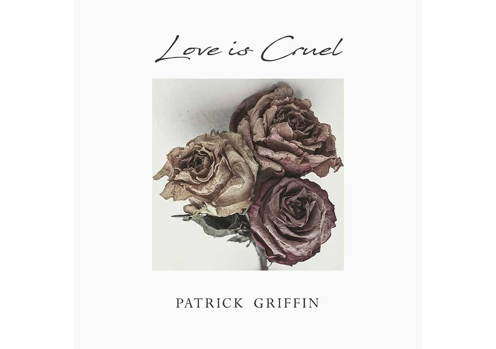 Patrick Griffin - Love is Cruel - Single Review