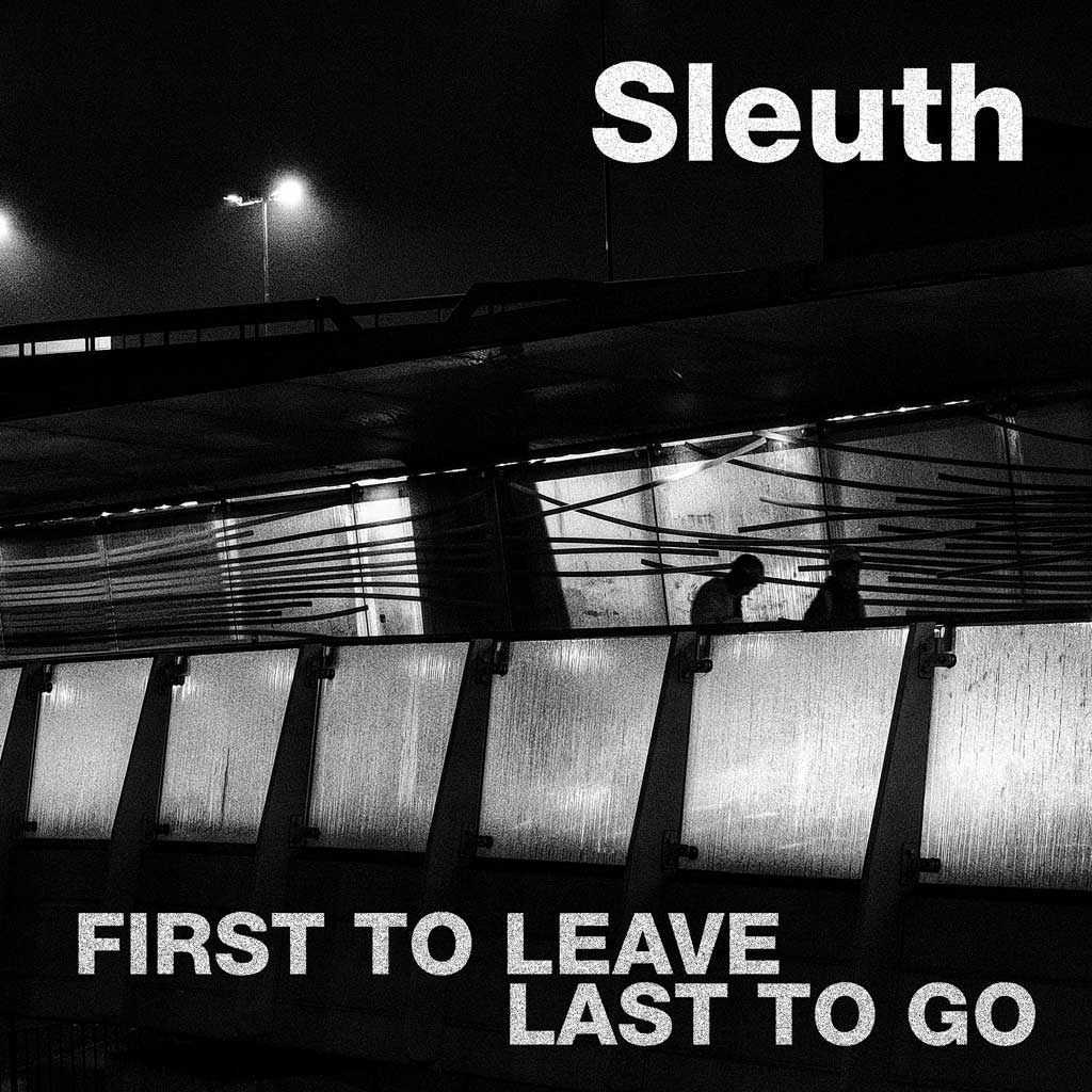 Sleuth First To Leave Last To Go album artwork