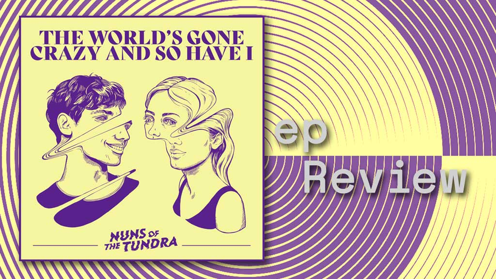 EP cover for The World's Gone Crazy and So Have I by Nuns of the Tundra